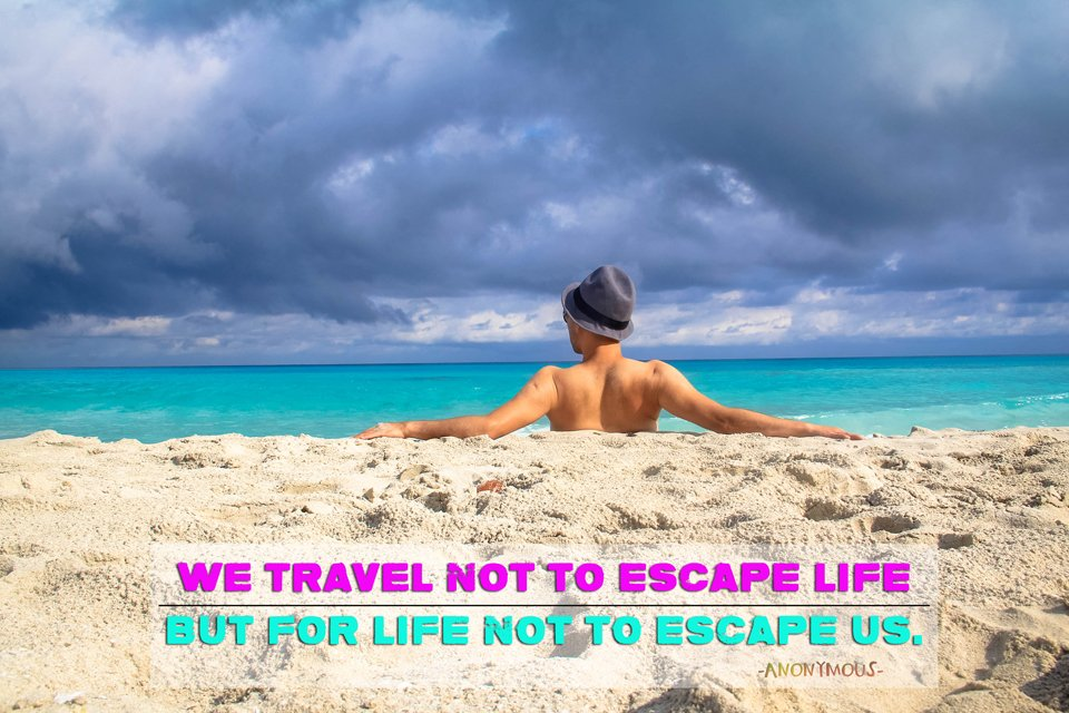 """Travel Quotes to Live By / """"We travel not to escape life but for life not to escape us."""""""