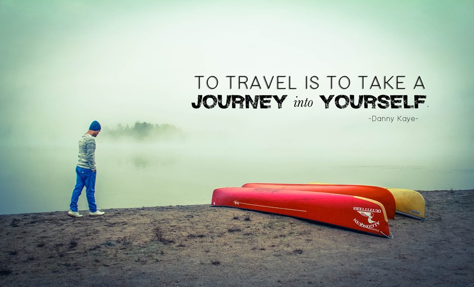 """To travel is to take a journey into yourself.""  Danny Kaye"