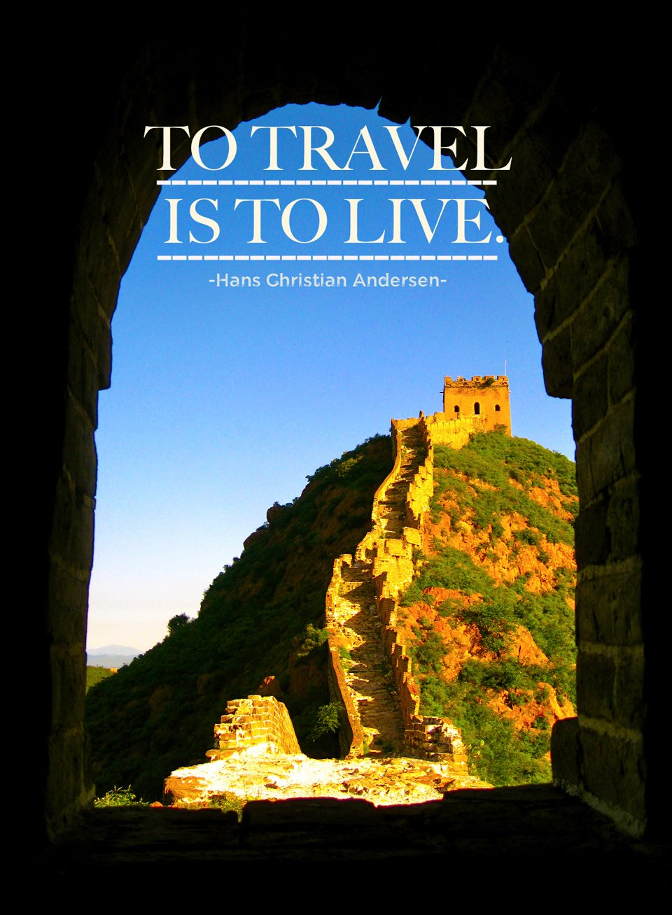 """To travel is to live.""  -Hans Christian Andersen-"