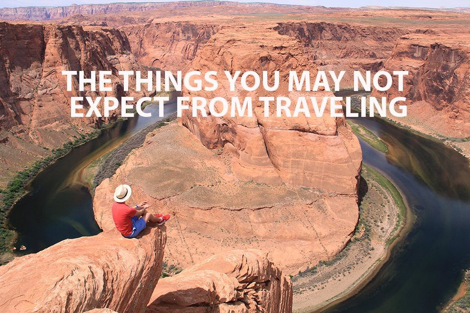 The Things You May Not Expect From Travelling